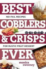 Best Cobblers and Crisps Ever: No-Fail Recipes for Rustic Fruit Desserts (Best E