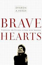 Bravehearts : Unlocking the Courage to Love with Abandon by Sharon A. Hersh...