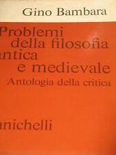 GINO BAMBARA - PROBLEMI DELLA FILOSOFIA ANTICA E MEDIEVALE 1974
