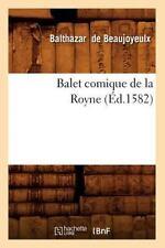 Balet Comique de la Royne (Ed. 1582) by Balthazar De Beaujoyeulx (2012,...