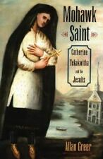 Mohawk Saint: Catherine Tekakwitha and the Jesuits by Greer, Allan