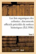 Les Lois Organiques des Colonies : Documents Officiels Precedes de Notices...