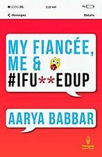 My Fiancee, Me & #IFU**EDUP by Aarya Babbar