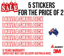 5 X  I HAVE SMALL DICK STICKER FUNNY DECAL HUMOR RUDE PUT IT ON YOUR MATES CAR