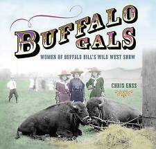 NEW Buffalo Gals: Women Of Buffalo Bill's Wild West Show by Chris Enss