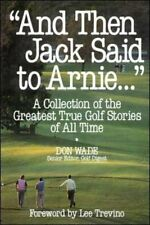 And Then Jack Said to Arnie...: A Collection of the Greatest True Golf Stories