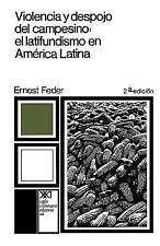 Violencia y Despojo del Campesino : Latifundismo y Explotacion Capitalista en...
