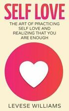 Self Love : The Art of Practicing Self Love and Realizing That You Are Enough...