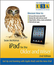 iPad for the Older and Wiser: Get Up and Running with Apple iPad2 and the New iP