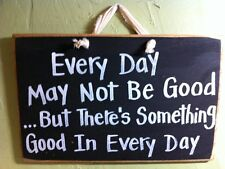 Every Day may not be good, but there's good in... sign custom available handmade