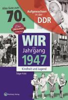 WIR vom Jahrgang 1947 - Aufgewachsen in der DDR - von Edgar Kobi