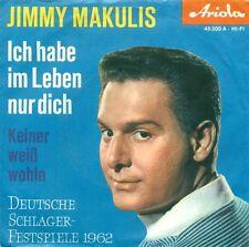 "JIMMY MAKULIS IO HABE IM LEBEN SOLO DICH/NESSUNO BIANCO WOHIN 7"" SINGOLA B765"