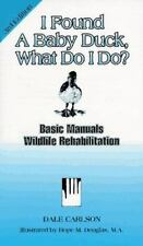 I Found a Baby Duck, What Do I Do? (Basic Manual Wildlife Rehabilitati-ExLibrary