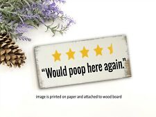 Would Poop Here Again Sign  Hand Made Farmhouse  Distressed Shelf Sitter
