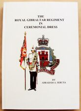 THE ROYAL GIBRALTAR REGIMENT IN CEREMONIAL DRESS Abraham Seruya 2003 HB illus VG
