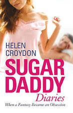 Sugar Daddy Diaries: When a Fantasy Became an Obsession by Helen Croydon, NEW Bo