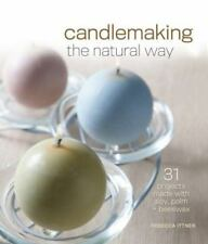 Candlemaking the Natural Way : 31 Projects Made with Soy, Palm and Beeswax by R…