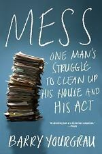 Mess: One Man's Struggle to Clean Up His House and His Act, Yourgrau, Barry
