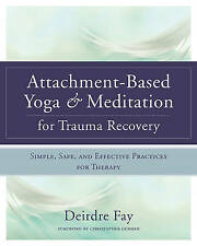 Attachment-based Yoga & Meditation for Trauma Recovery Simple, Safe, and...