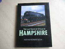 The Last Days of Steam in Hampshire by K. Robertson hardback ,ONE OWNER FROM NEW