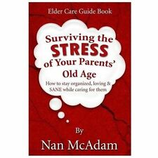 Surviving the STRESS of Your Parents' Old Age: How to Stay Organized, Loving, an