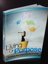 Living with Purpose Creating Your Own Path And Destiny