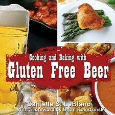 Cooking and Baking with Gluten Free Beer, LeBlanc, S 9780992080280 New,,