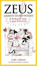 Zeus Grants Stupid Wishes: A No-Bullshit Guide to World Mythology (Paperback or