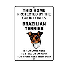 Brazilian Terrier Dog Home protected by Good Lord and Novelty Metal Sign