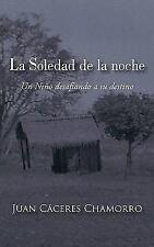 La Soledad de la Noche : Un niño desafiando a su Destino by Juan Cáceres...
