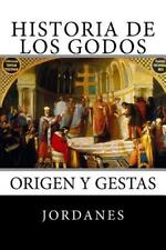 Historia de Los Godos : Origen y Gestas de Los Godos by Jordanes (2016,...