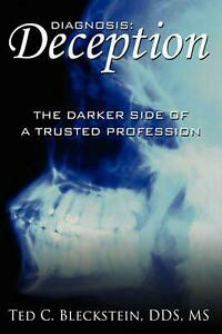Diagnosis: 'Deception': The Darker Side of a Trusted Profession by Ted C. Blecks
