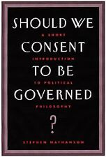Should We Consent to Be Governed? : A Short Introduction to Political Philosophy