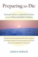 Preparing to Die: Practical Advice and Spiritual Wisdom from the Tibetan Buddhis