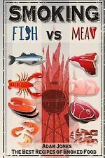 Smoking Fish vs Meat : The Best Recipes of Smoked Food by Adam Jones (2017,...