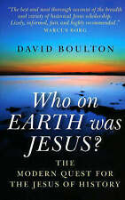 Who on Earth Was Jesus?: The Modern Quest for the Jesus of History by David...