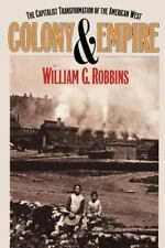 Colony and Empire: The Capitalist Transformation of the American West: By Wil...