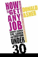 How to Get Any Job: Life Launch and Re-Launch for Everyone Under 30 or How to A