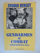 Gendarmes au combat   par Erwan Bergot   Indochine  1945 1955