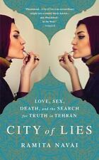 City of Lies: Love, Sex, Death, and the Search for Truth in Tehran Navai, Ramita