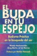El Buda En Tu Espejo: Budismo Practico En La Busqueda del Ser = The Buddha in Yo