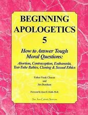 Beginning Apologetics 5: How to Answer Tough Moral Questions--Abortion, Contrace