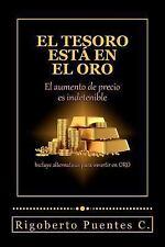 El Tesoro Esta en el Oro : El Aumento de Precio Es Indetenible by Rigoberto...