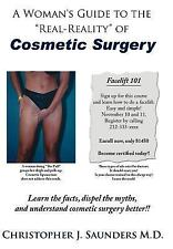 A Woman's Guide to the Real-Reality of Cosmetic Surgery by Christopher J....