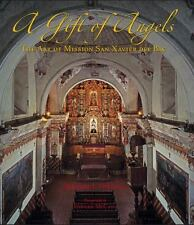 A Gift of Angels The Art of Mission San Xavier del Bac by Bernard L Fontana HC