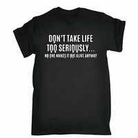 Dont Take Life Too Seriously T-SHIRT Tee Joke Top Funny Present birthday gift