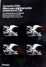 ARMANDO URIBE IL LIBRO NERO DELL'INTERVENTO AMERICANO IN CILE BOMPIANI 1975