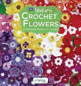 Crochet Flowers: 66 Different Flowers to Crochet by Tash Bentley Book The Cheap