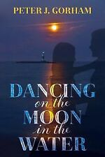 Dancing on the Moon in the Water (Paperback or Softback)