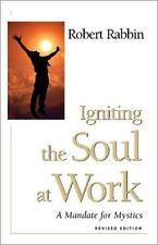 Igniting the Soul at Work: A Mandate for Mystics, Robert Rabbin, New Book